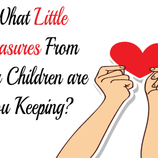 What Little Treasures From Your Children are You Keeping?