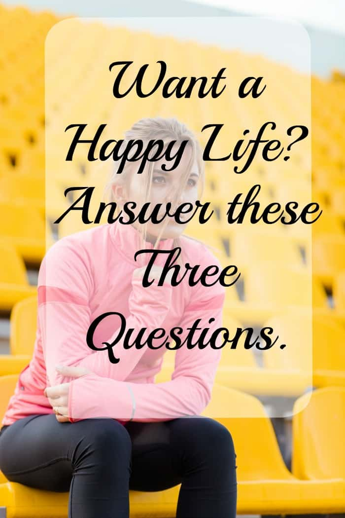 Three questions to a Happy Life.