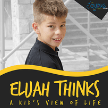 Elijah Thinks: A kid's View on Life